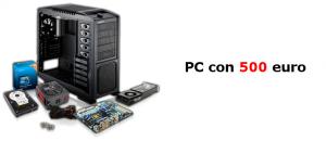 Assemblare PC con 500 euro