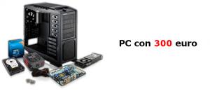Assemblare PC con 300 euro