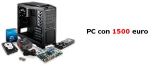 Assemblare PC con 1500 euro