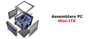 Assemblare PC Mini-ITX