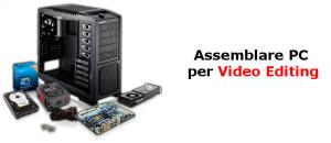 Assemblare PC per video editing, grafica 3D