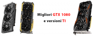 Migliore Scheda Video GTX 1080 e TI