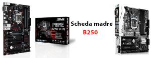 Migliore Scheda Madre B250 per CPU Intel