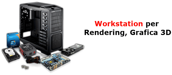 Workstation rendering, grafica 3D